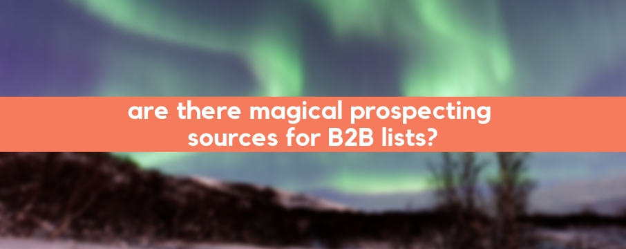 Are there magical prospecting sources for B2B lists?